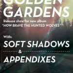 Neon Sigh presents GOLDEN GARDENS + SOFT SHADOWS, APPENDIXES, KYLMYYS!
